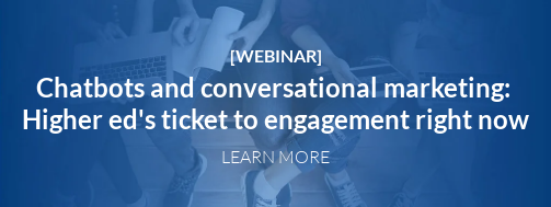 [WEBINAR] Chatbots and conversational marketing: Higher ed's ticket to engagement right now  LEARN MORE
