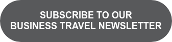 SUBSCRIBE TO OUR  BUSINESS TRAVEL NEWSLETTER