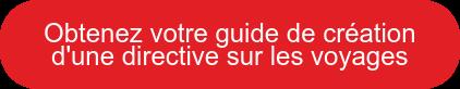 Obtenez votre guide de création d'une directive sur les voyages