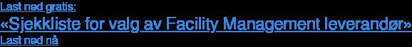 Last ned gratis: «Sjekkliste for valg av Facility Management leverandør» Last ned nå