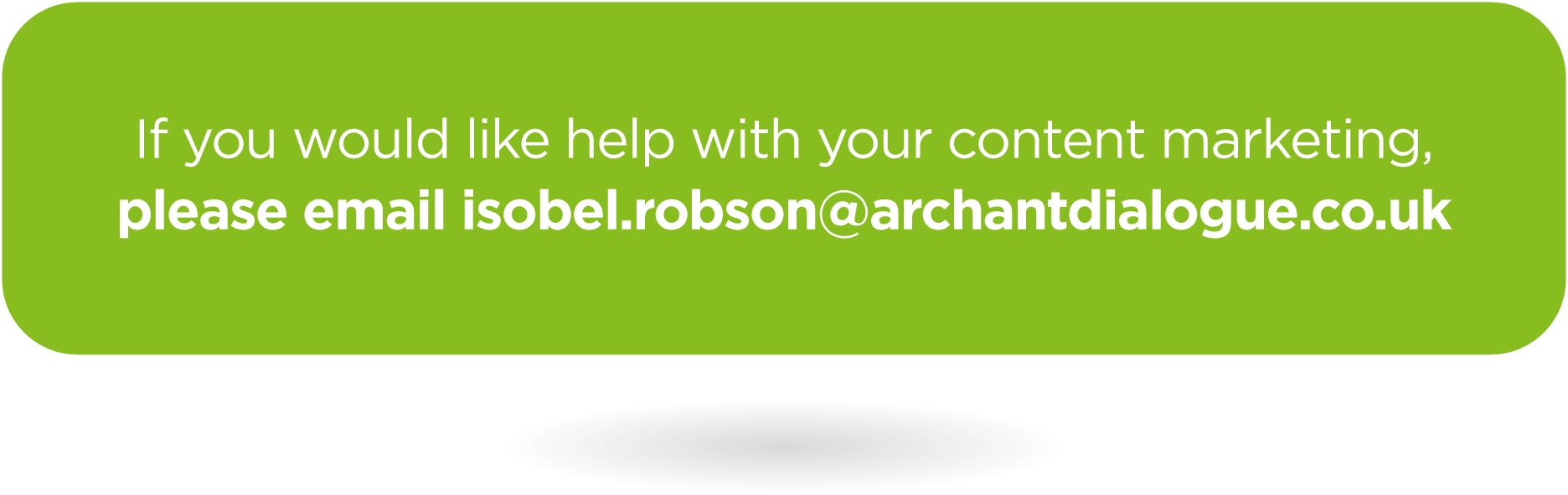 If you would like help with your content marketing, please email isobel.robson@archantdialogue.co.uk