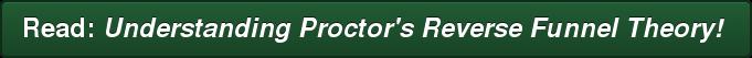 Read:Understanding Proctor's Reverse Funnel Theory!