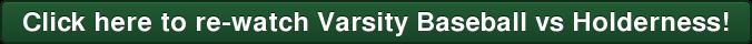 Click here to re-watch Varsity Baseball vs Holderness!