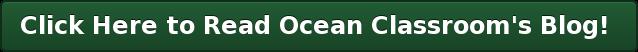 Click Here to Read Ocean Classroom's Blog!