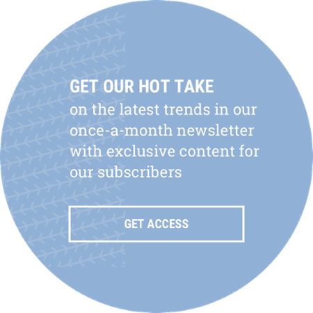 Get our hot take on the latest trends. Click to get access.