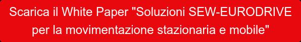 """Scarica il White Paper """"Soluzioni SEW-EURODRIVE per la movimentazione  stazionaria e mobile"""""""