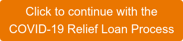 Click to continue with the COVID-19 Relief Loan Process