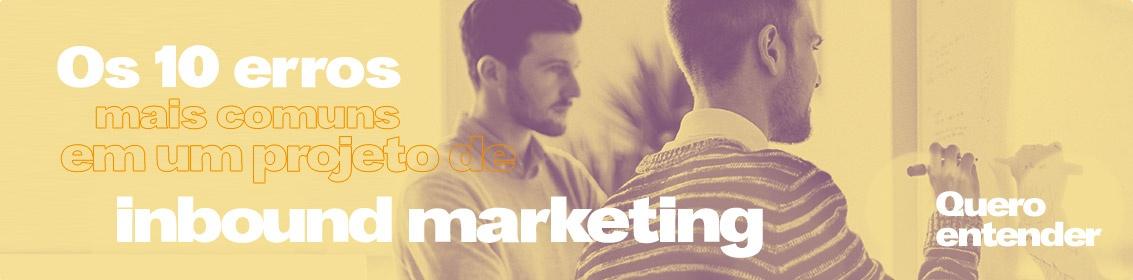 Os 10 erros mais comuns em um projeto de inbound marketing