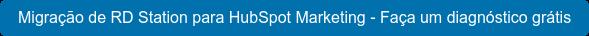 Migração de RD Station para HubSpot Marketing - Faça um diagnóstico grátis