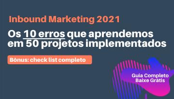 Inbound Marketing 2021: Os 10 erros que aprendemos