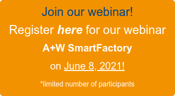 Join our webinar! Register here for our webinar  A+W SmartFactory  on June 8, 2021! *limited number of participants