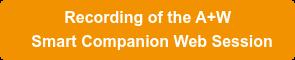 Recording of the            A+W Smart Companion webinar