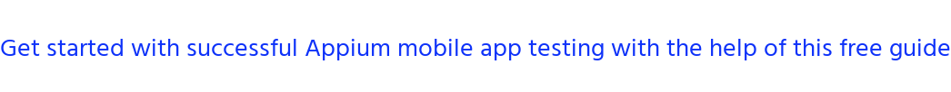Get started with successful Appium mobile app testing with the help of this  free guide