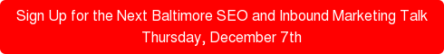 Sign Up for the Next Baltimore SEO and Inbound Marketing Talk  Thursday, December 7th