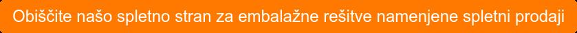 Obiščite našo spletno stran za embalažne rešitve namenjene spletni prodaji