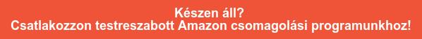 Készen áll?  Csatlakozzon testreszabott Amazon csomagolási programunkhoz!