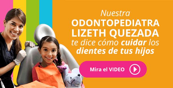 Nuestra Odontopediatra Lizeth Quezada te dice como cuidar los deintes de tus hijos