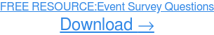FREE RESOURCE: Event Survey Questions  Download Now →