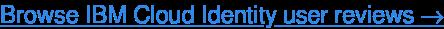 Read IBM Cloud Identity user reviews, FREE →