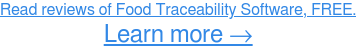 Read reviews of Food Traceability Software, FREE. Learn more →