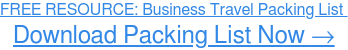 FREE RESOURCE: Business Travel Packing List  Download Packing List Now →