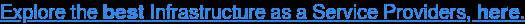 Read reviews on IaaS Providers, HERE →