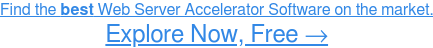 See Highest-Rated Web Server Accelerator Software →
