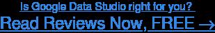 Read Google Data Studio user reviews, FREE →