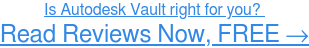 Read Autodesk Vault user reviews, FREE →