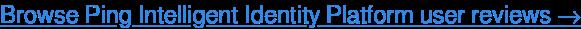Read Ping Intelligent Identity Platform user reviews, FREE →