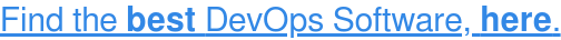 Read reviews on DevOps Software, HERE →