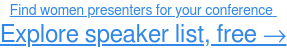 Find womenpresenters for your conference Explore speakerdatabase →