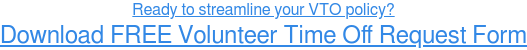 Ready to streamline your VTO policy? Download FREE Volunteer Time Off Request Form