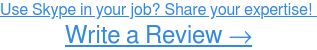 Do you use Skype for your job? Write a Review →