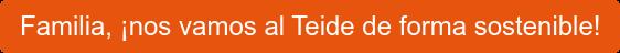 Familia, ¡nos vamos al Teide de forma sostenible!