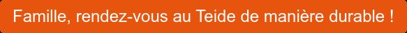 Famille, rendez-vous au Teide de manière durable !
