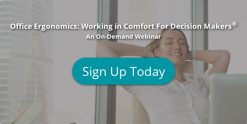 Office Ergonomics: Working in Comfort For Decision Makers  An On-Demand Webinar    Sign Up Today