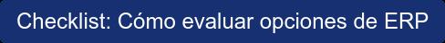 Checklist: Cómo evaluar opciones de ERP
