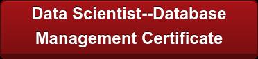 Data Scientist--Database  Management Certificate
