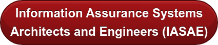 Information Assurance Systems Architects and Engineers (IASAE)