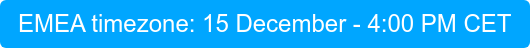 EMEA timezone: 15 December - 4:00 PM CET