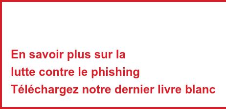 En savoir plus sur la lutte contre le phishing Téléchargez notre dernier livre blanc