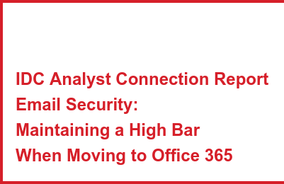 IDC Analyst Connection Report Email Security: Maintaining a High Bar When Moving to Office 365