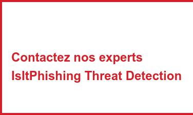 Contactez nos experts IsItPhishing Threat Detection