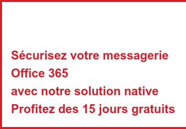Sécurisez votre messagerie Office 365 avec notre solution native Profitez des 15 jours gratuits