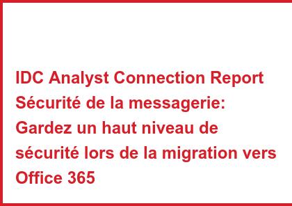 IDC Analyst Connection Report Sécurité de la messagerie: Gardez un haut niveau de sécurité lors de la migration vers Office 365