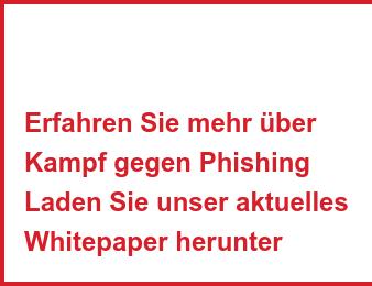Erfahren Sie mehr über Kampf gegen Phishing Laden Sie unser aktuelles Whitepaper herunter