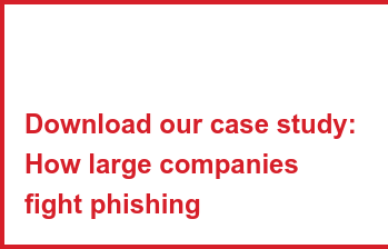 Download our case study: How large companies fight phishing