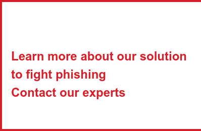 Learn more about our solution to fight phishing Contact our experts
