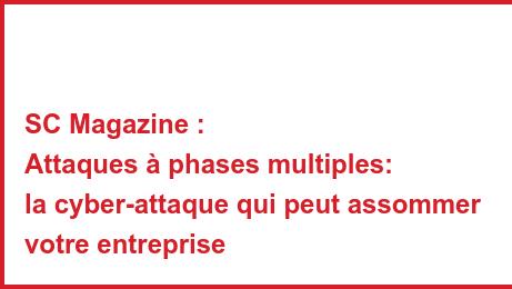 SC Magazine : Attaques à phases multiples: la cyber-attaque qui peut assommer votre entreprise